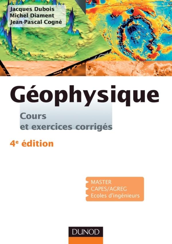 GEOPHYSIQUE - 4EME EDITION - COURS, ETUDE DE CAS ET EXERCICES CORRIGES