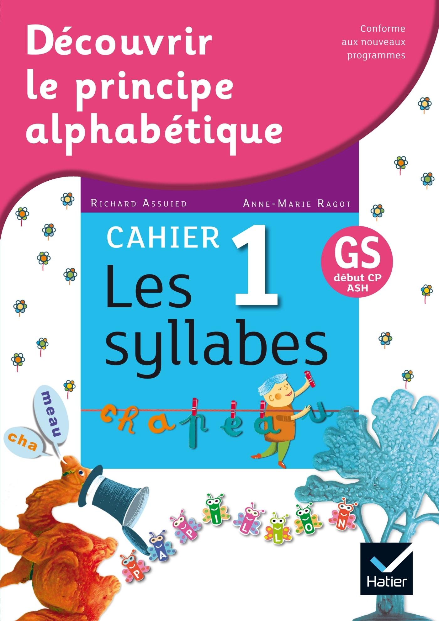 DECOUVRIR LE PRINCIPE ALPHABETIQUE - CAHIER 1 - LES SYLLABES