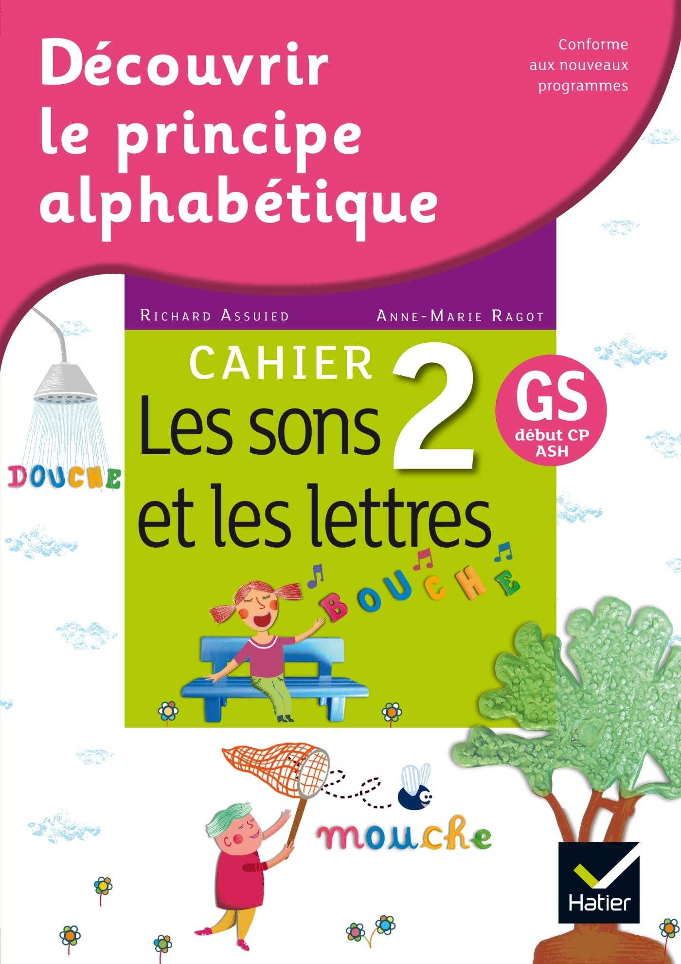 DECOUVRIR LE PRINCIPE ALPHABETIQUE - CAHIER 2 - LES SONS ET LES LETTRES
