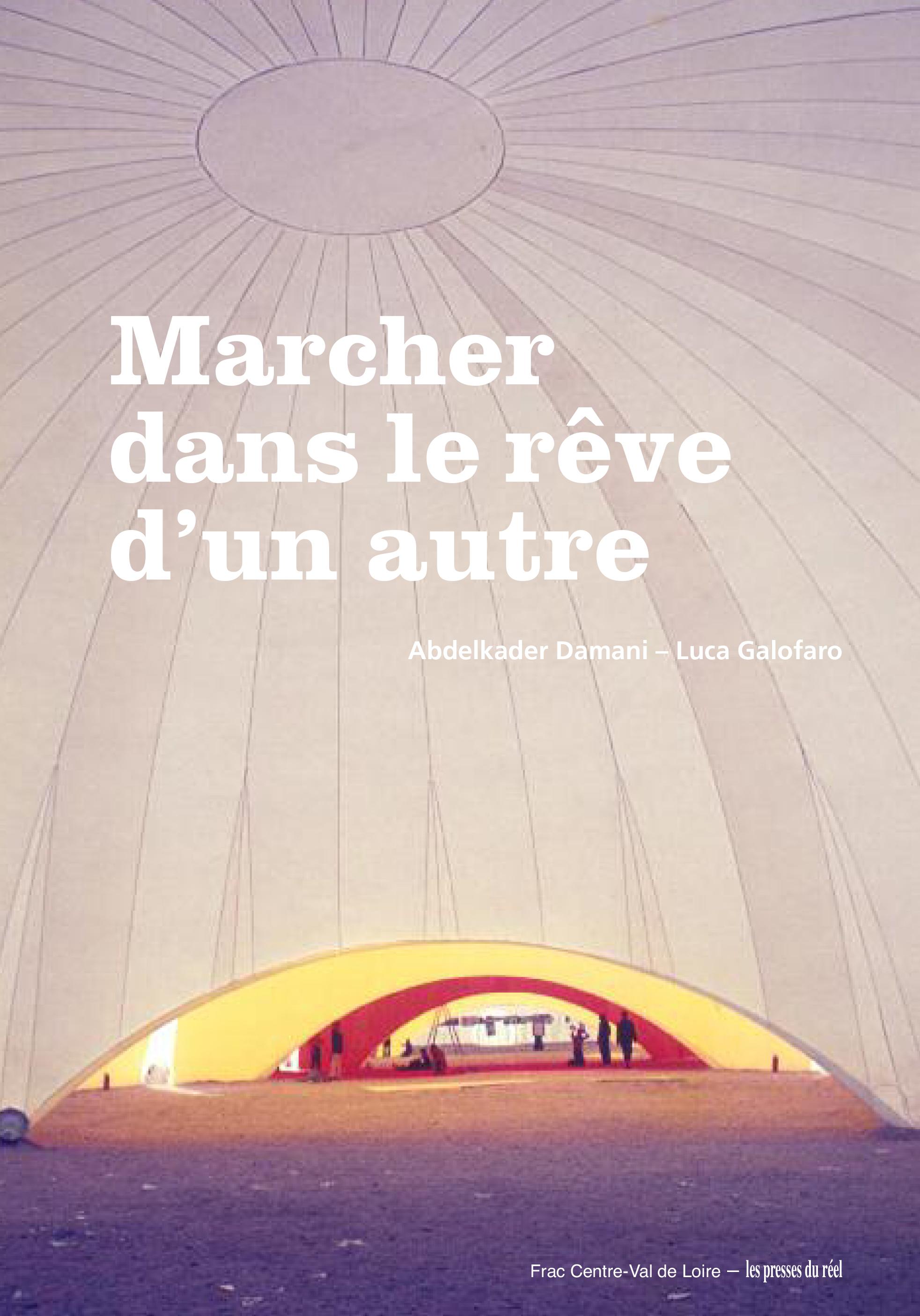 MARCHER DANS LE REVE D'UN AUTRE - BIENNALE D'ARCHITECTURE D'ORLEANS