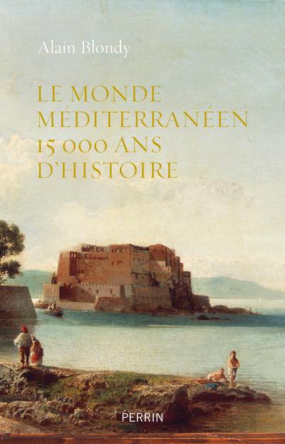 LE MONDE MEDITERRANEEN 15 000 ANS D'HISTOIRE