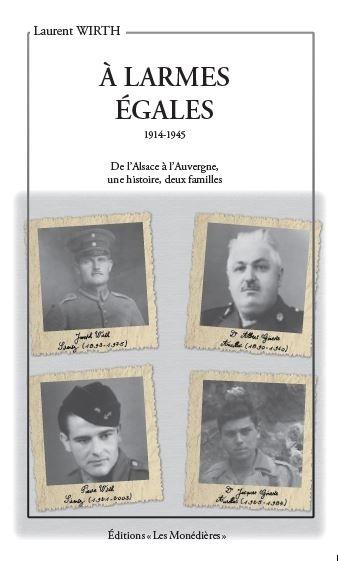 A LARMES EGALES 1914 1945 DE L'ALSACE A L'AUVERGNE, UNE HISTOIRE, 2 FAMILLES