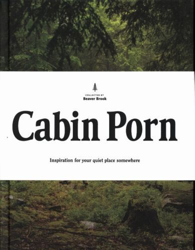 CABIN PORN: INSPIRATION FOR YOUR QUIET PLACE SOMEWHERE (HARDBACK) /ANGLAIS