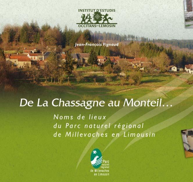 DE LA CHASSAGNE AU MONTEIL... : NOMS DE LIEUX DU PARC NATUREL REGIONAL DE MILLEVACHES EN LIMOUSIN