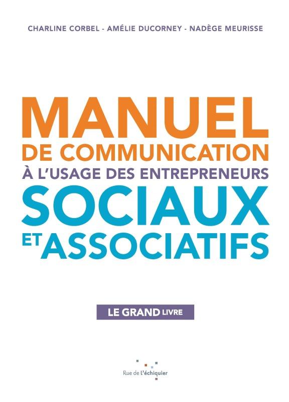 MANUEL DE COMMUNICATION A L'USAGE DES ENTREPRENEURS SOCIAUX ET ASSOCIATIFS
