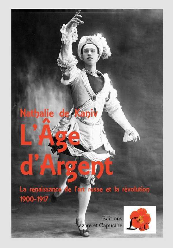 L'AGE D'ARGENT - LA RENAISSANCE DE L'ART RUSSE ET LA REVOLUTION 1900-1917