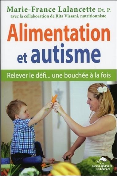 ALIMENTATION ET AUTISME - RELEVER LE DEFI... UNE BOUCHEE A LA FOIS