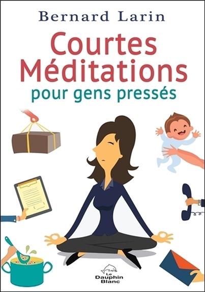 COURTES MEDITATIONS POUR GENS PRESSES