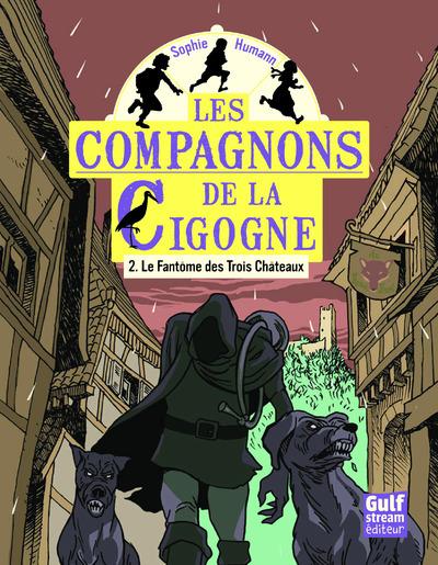 LES COMPAGNONS DE LA CIGOGNE - TOME 2 LE FANTOME DES TROIS CHATEAUX