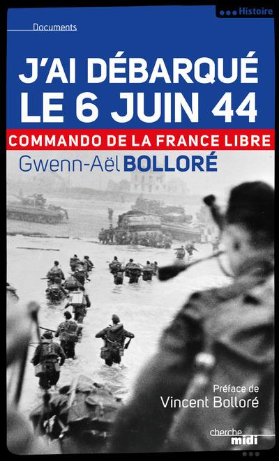 J'AI DEBARQUE LE 6 JUIN 1944 COMMANDO DE LA FRANCE LIBRE