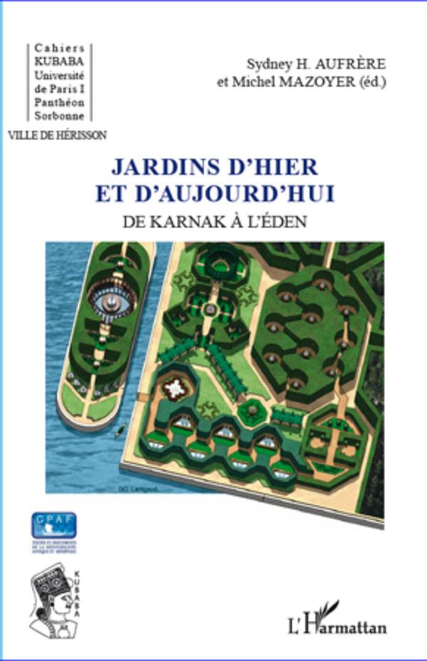 JARDINS D'HIER ET D'AUJOURD'HUI DE KARNAK A L'EDEN