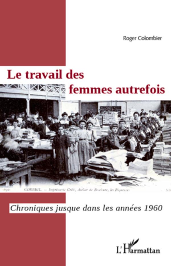 TRAVAIL DES FEMMES AUTREFOIS CHRONIQUES JUSQUE DANS LES ANNEES 1960
