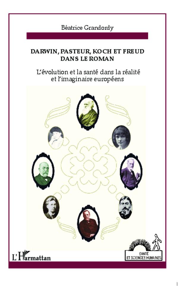 DARWIN PASTEUR KOCH ET FREUD DANS LE ROMAN L'EVOLUTION ET LA SANTE DANS LA REALITE ET L'IMAGINAIRE D