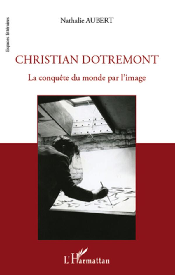 CHRISTIAN DOTREMONT LA CONQUETE DU MONDE PAR L'IMAGE