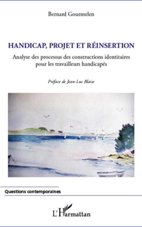 HANDICAP PROJET ET REINSERTION ANALYSE DES PROCESSUS DES CONSTRUCTIONS IDENTITAIRES POUR LES TRAVAIL