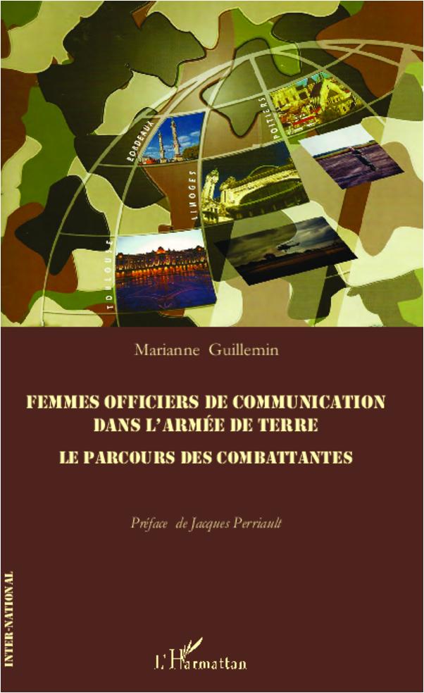 FEMMES OFFICIERS DE COMMUNICATION DANS L'ARMEE DE TERRE LE PARCOURS DES COMBATTANTES