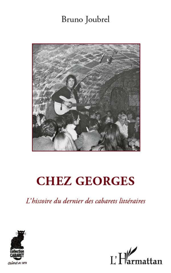 CHEZ GEORGES L'HISTOIRE DU DERNIER DES CABARETS LITTERAIRES