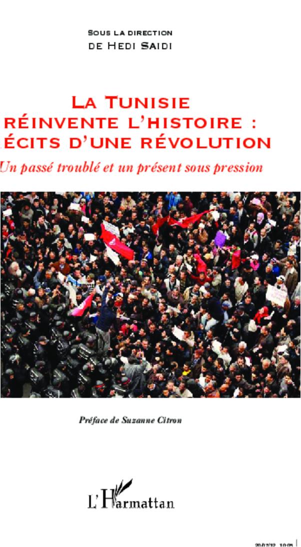 TUNISIE REINVENTE L'HISTOIRE RECITS D'UNE REVOLUTION UN PASSE TROUBLE ET UN PRESENT SOUS PRESSION