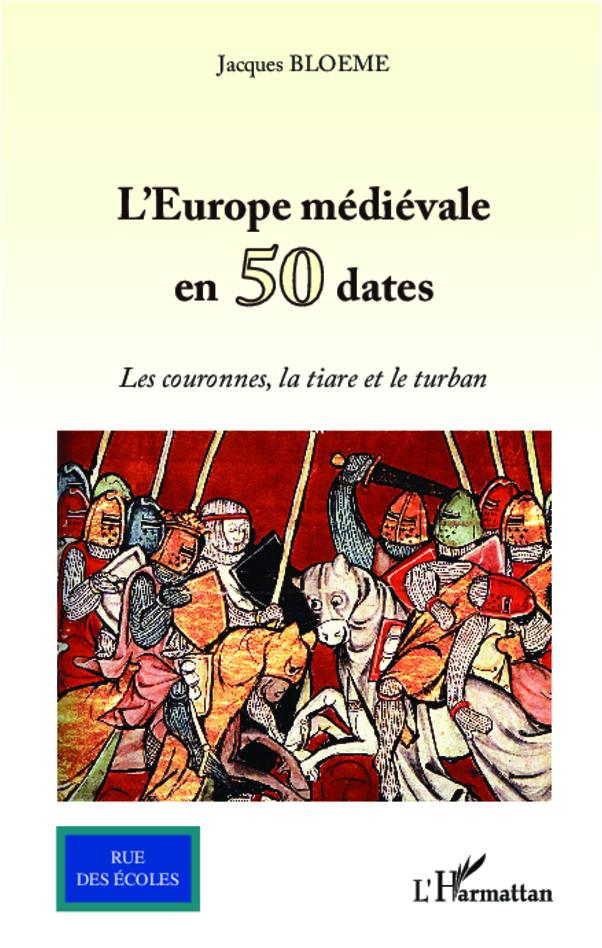EUROPE MEDIEVALE EN 50 DATES LES COURONNES LA TIARE ET LE TURBAN