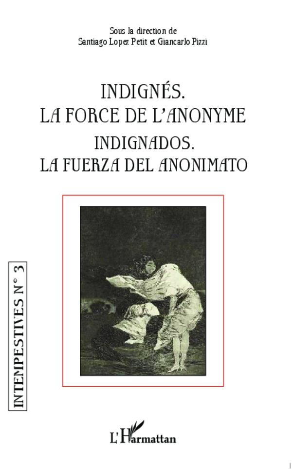INDIGNES LA FORCE DE L'ANONYME INDIGNADOS LA FUERZA DEL ANONIMATO