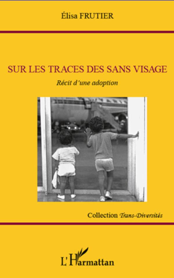 SUR LES TRACES DES SANS VISAGE RECIT D'UNE ADOPTION