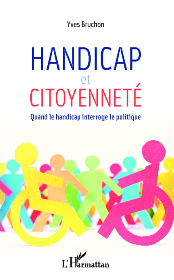 HANDICAP ET CITOYENNETE QUAND LE HANDICAP INTERROGE LE POLITIQUE