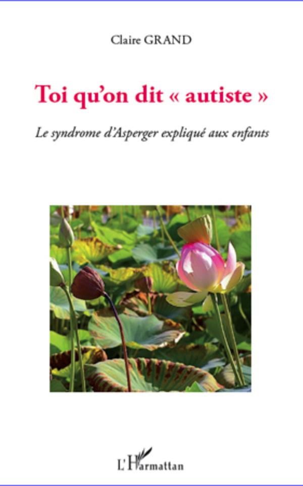 TOI QU'ON DIT (AUTISTE) AUTISTE LE SYNDROME D'ASPERGER EXPLIQUE AUX ENFANTS