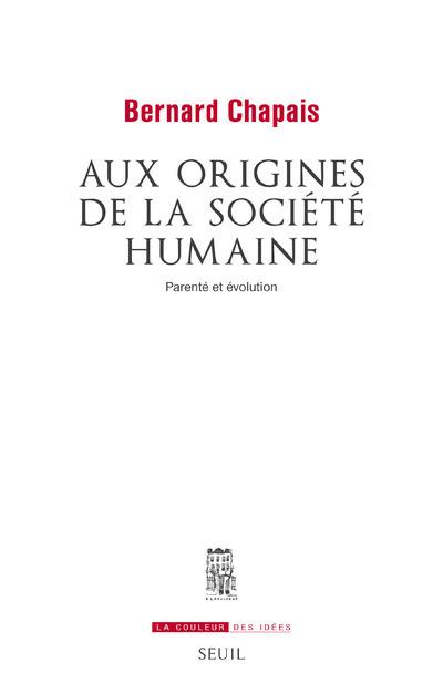 AUX ORIGINES DE LA SOCIETE HUMAINE - PARENTE ET EVOLUTION