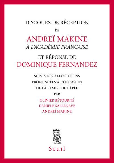 DISCOURS DE RECEPTION DE ANDREI MAKINE A L'ACADEMIE FRANCAISE ET REPONSE DE DOMINIQUE FERNANDEZ