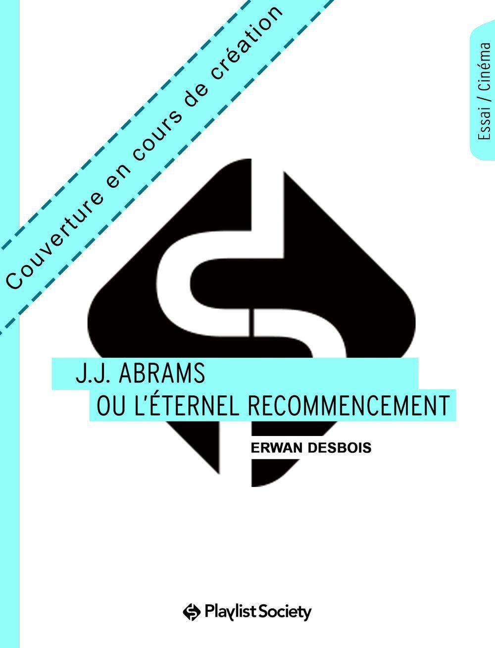 J.J. ABRAMS OU L ETERNEL RECOMMENCEMENT