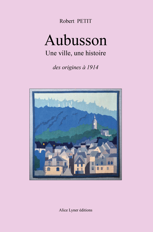 AUBUSSON, UNE VILLE, UNE HISTOIRE