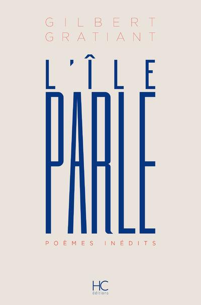 L'ILE PARLE - POEMES INEDITS