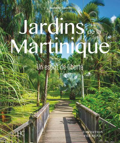 JARDINS DE LA MARTINIQUE - UN ESPRIT DE LIBERTE
