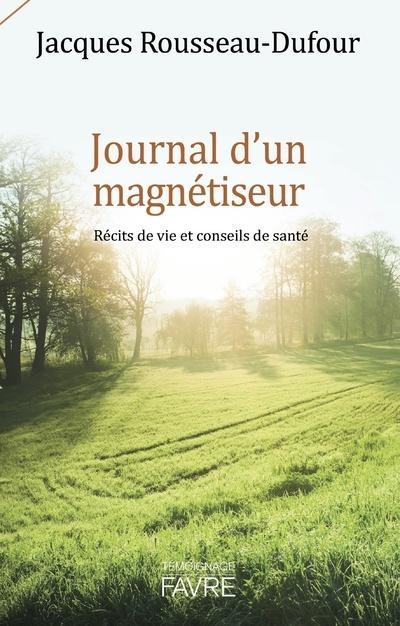 JOURNAL D'UN MAGNETISEUR - RECITS DE VIE ET CONSEILS DE SANTE