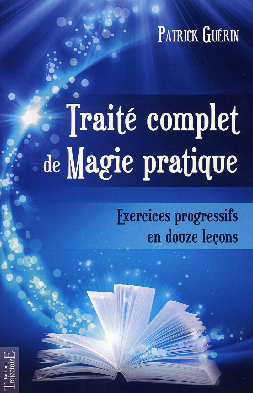 TRAITE COMPLET DE MAGIE PRATIQUE - EXERCICES PROGRESSIFS EN DOUZE LECONS