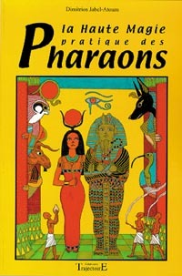 HAUTE MAGIE PRATIQUE DES PHARAONS