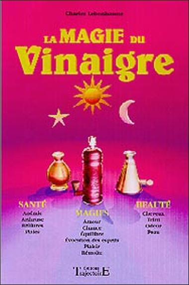 MAGIE DU VINAIGRE - SANTE. MAGIE. BEAUTE