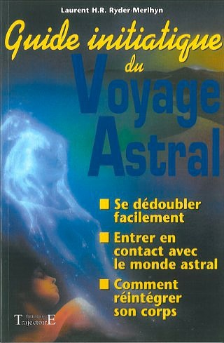 GUIDE INITIATIQUE DU VOYAGE ASTRAL