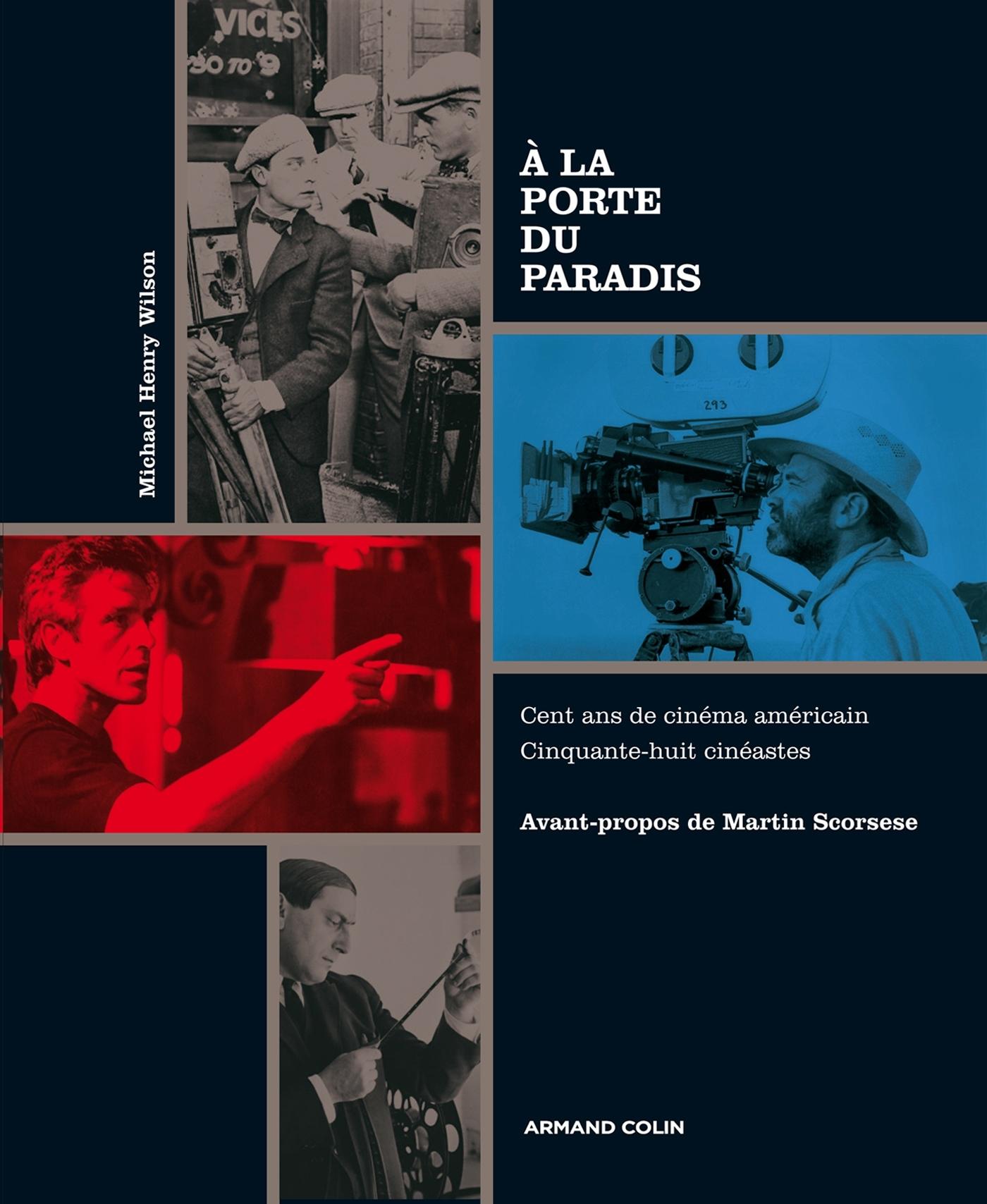 A LA PORTE DU PARADIS - CENT ANS DE CINEMA AMERICAIN. CINQUANTE-HUIT CINEASTES