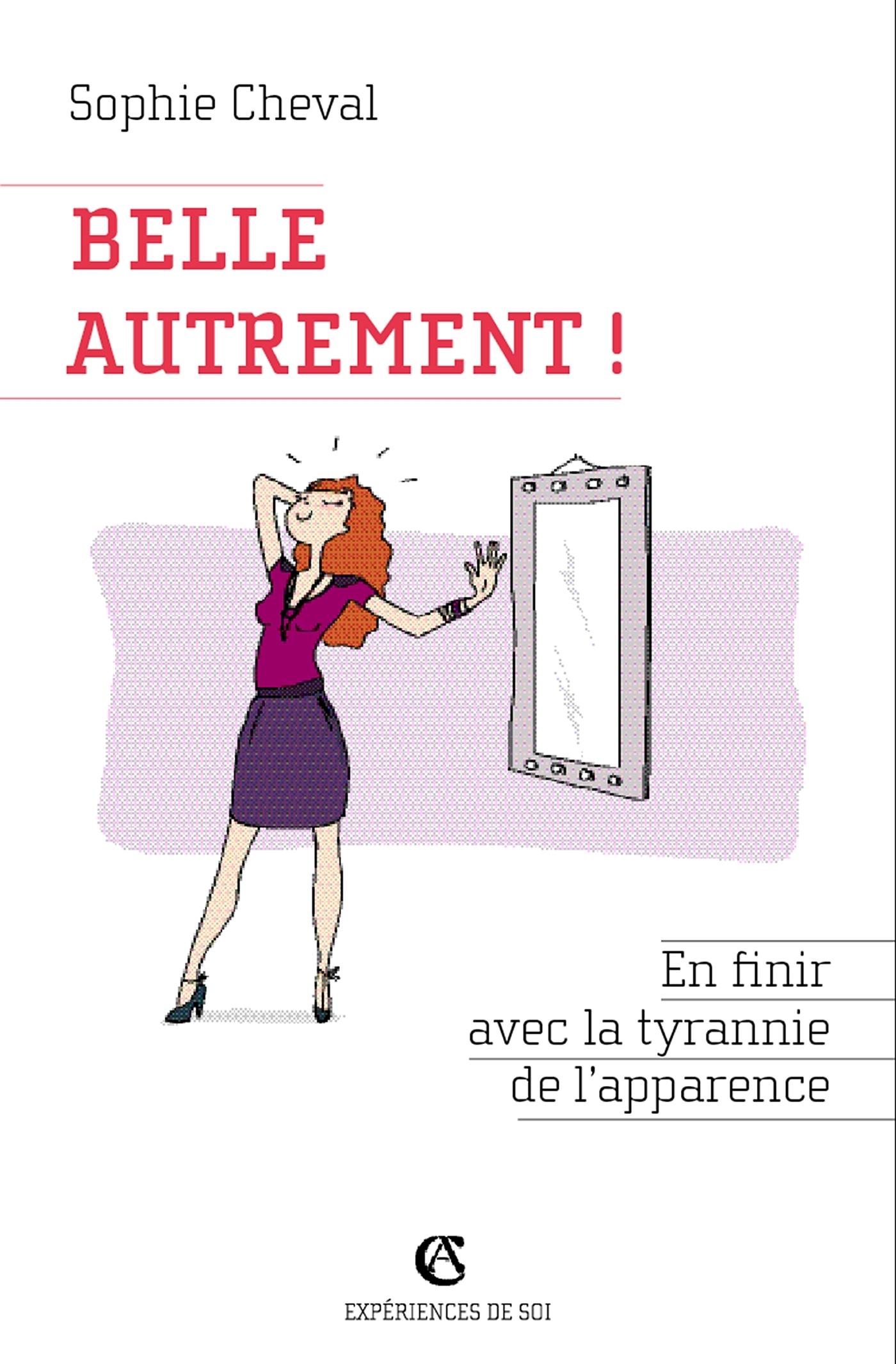 BELLE, AUTREMENT ! EN FINIR AVEC LA TYRANNIE DE L'APPARENCE