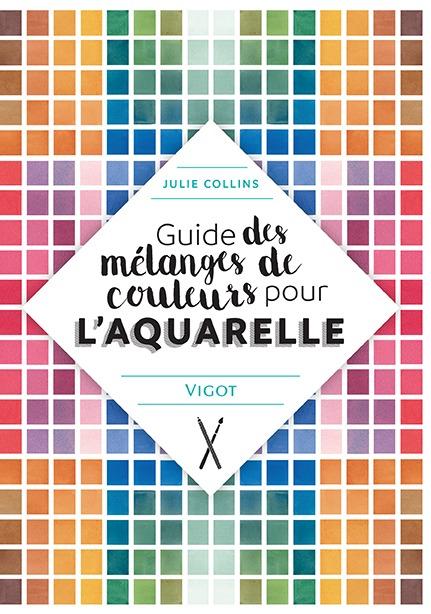 GUIDE DES MELANGES DE COULEURS POUR L AQUARELLE