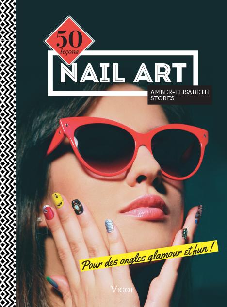 NAIL ART 50 LECONS POUR DES ONGLES GLAMOUR ET FUN !