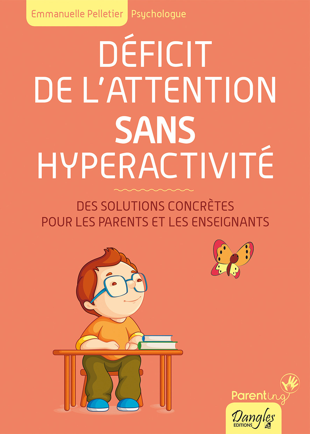 DEFICIT DE L'ATTENTION SANS HYPERACTIVITE - DES SOLUTIONS CONCRETES POUR LES PARENTS ET LES ENSEIGNA