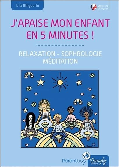 J'APAISE MON ENFANT EN CINQ MINUTES ! RELAXATION - SOPHROLOGIE - MEDITATION
