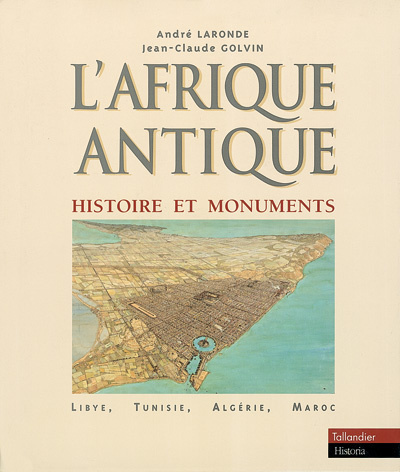 L AFRIQUE ANTIQUE HISTOIRE ET MONUMENTS LYBIE TUNISIE ALGERIE MAROC
