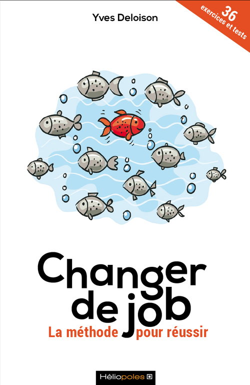 CHANGER DE JOB - LA METHODE POUR REUSSIR