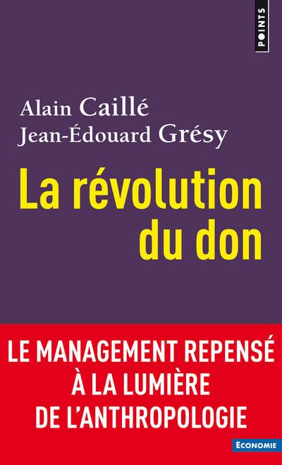 LA REVOLUTION DU DON - LE MANAGEMENT REPENSE A LA LUMIERE DE L'ANTHROPOLOGIE