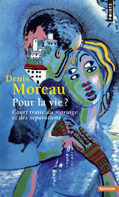 POUR LA VIE ? - COURT TRAITE DU MARIAGE ET DES SEPARATIONS