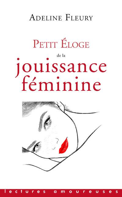PETIT ELOGE DE LA JOUISSANCE FEMININE