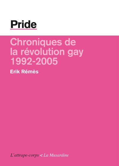 PRIDE. CHRONIQUES DE LA REVOLUTION GAY - 1992/2005